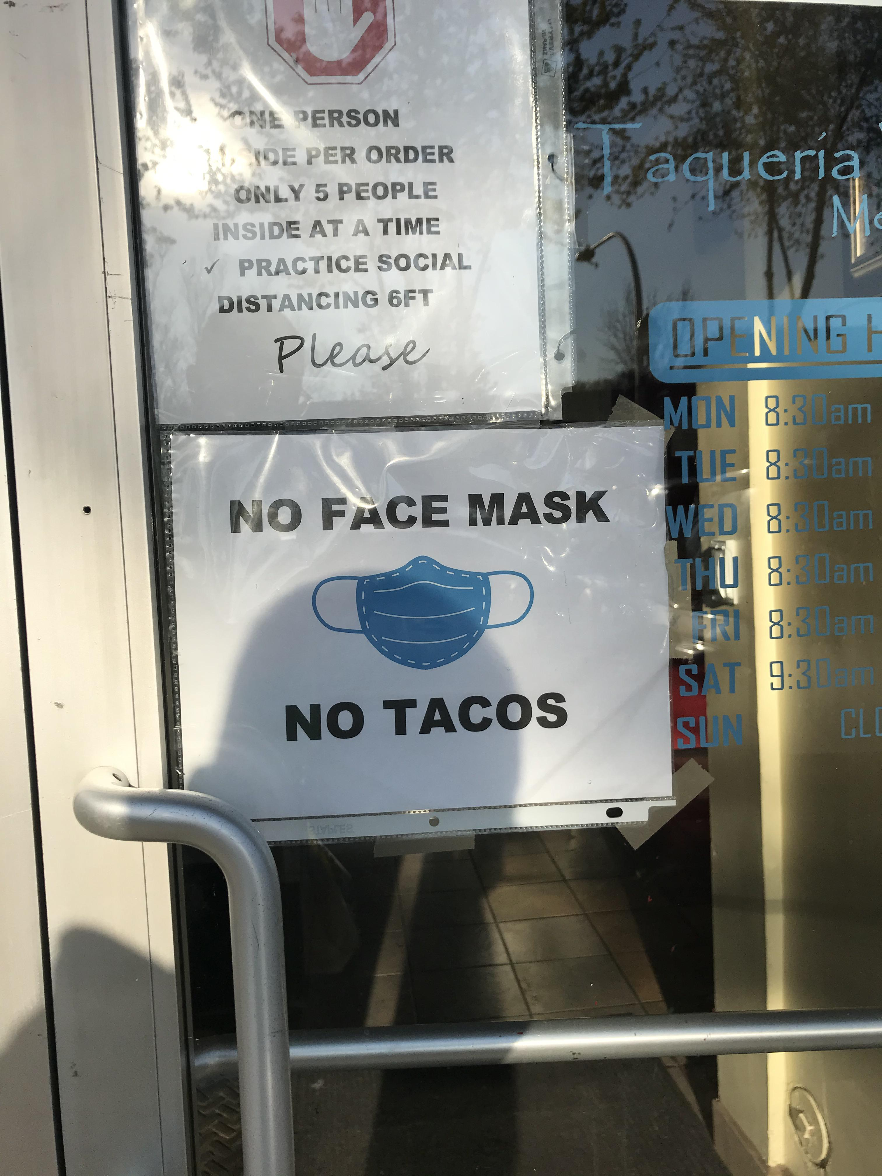 My local taco place has a sign that says no face mask, no tacos